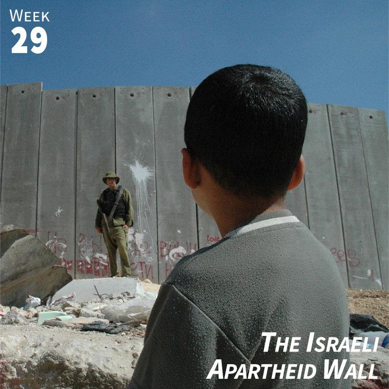Week 29: Israeli Apartheid Wall