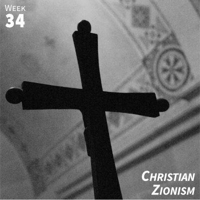 Week 34: Christian Zionism