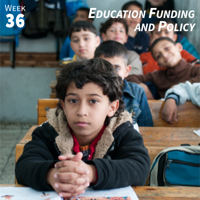 Week 36: Education Funding and Policy